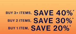 BUY 3+ ITEMS, SAVE 40%* | BUY 2 ITEMS, SAVE 30%* | BUY 1 ITEM, SAVE 20%* | Home | Gap