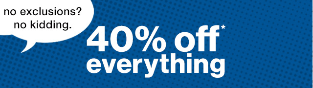 no exclusions? no kidding. | 40% off* everything | Home | Gap
