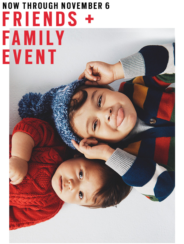 NOW THROUGH NOVEMBER 6 | FRIENDS + FAMILY EVENT